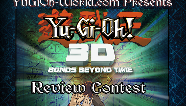 YuGiOh-World Presents Yu-Gi-Oh! 3D Bonds Beyond Time Review Contest