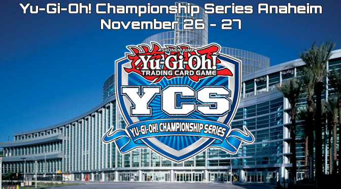 The Yu-Gi-Oh! Championship Series rolls on, next stop Anaheim over the upcoming Thanksgiving weekend