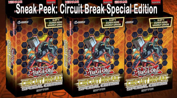 Yu-Gi-Oh! TCG Sneak Peek: Circuit Break Special Edition