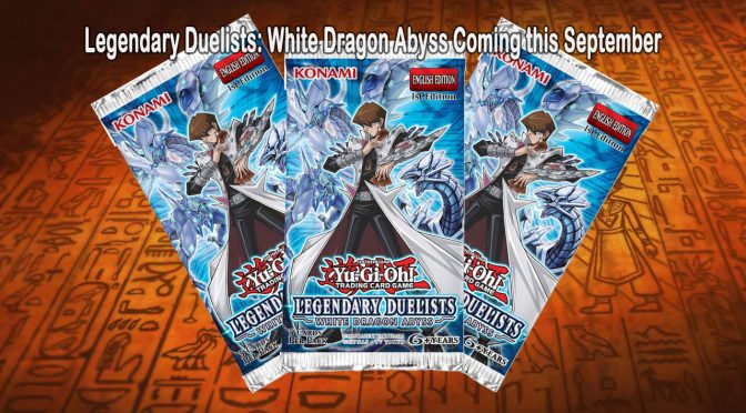 Legendary Duelists: White Dragon Abyss Coming this September