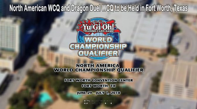 Yu-Gi-Oh! North American WCQ and North American Dragon Duel WCQ to be Held in Fort Worth, Texas