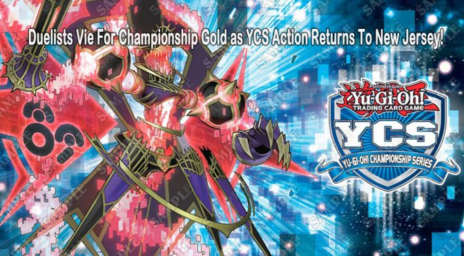 Yu-Gi-Oh! TCG Duelists Vie For Championship Gold as YCS Action Returns To New Jersey!