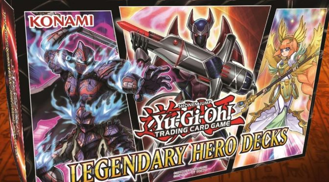UPDATE: NEW From Yu-Gi-Oh! TCG in October – Legendary Hero Decks has it's Release Date Changed