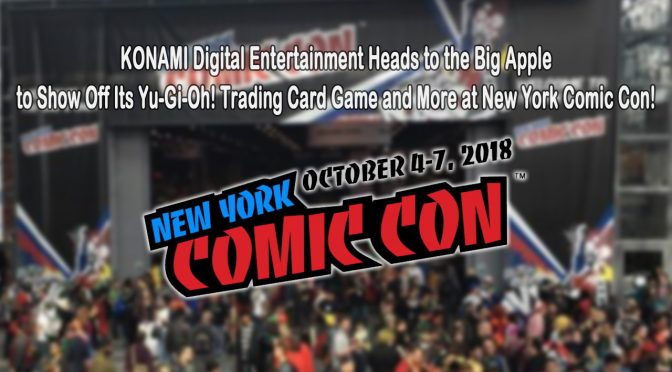 KONAMI Heads to the Big Apple to Show Off Its Yu-Gi-Oh! Trading Card Game and More at 2018 New York Comic-Con