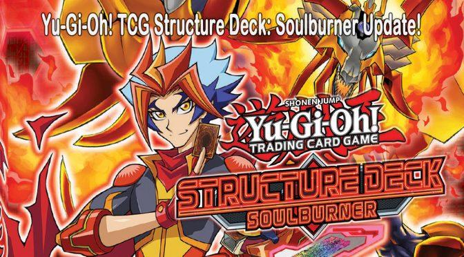 Yu-Gi-Oh! Structure Deck: Soulburner Update