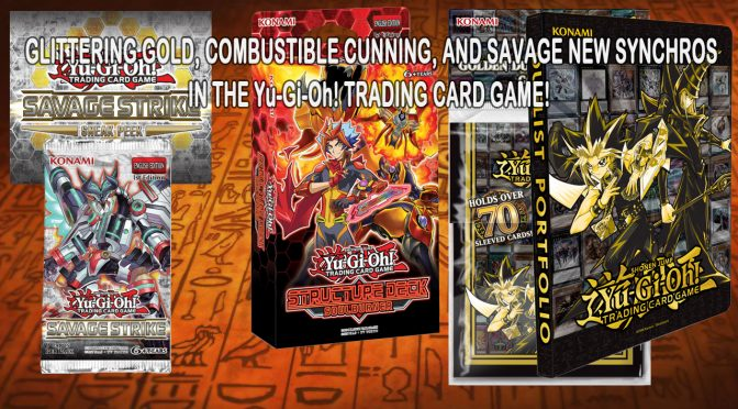 GLITTERING GOLD, COMBUSTIBLE CUNNING, AND SAVAGE NEW SYNCHROS IN THE Yu-Gi-Oh! TRADING CARD GAME!