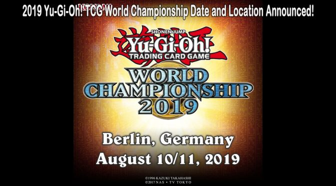 2019 Yu-Gi-Oh! TRADING CARD GAME World Championship Date and Location Announced!