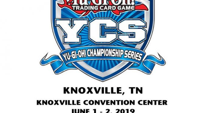 IMPORTANT INFORMATION REGARDING Yu-Gi-Oh! Championship Series Knoxville 2019