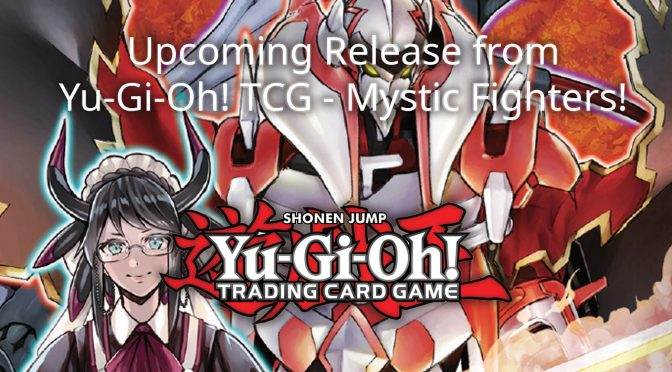 Upcoming Release from Yu-Gi-Oh! TCG – Mystic Fighters