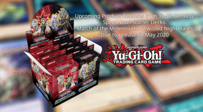 Upcoming Product Releases from Yu-Gi-Oh! TCG -- Speed Duel Starter Decks: Match of the Millennium & Twisted Nightmares