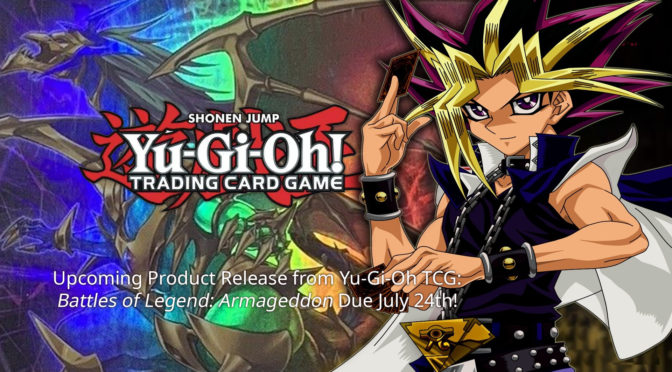 Upcoming Product Release from Yu-Gi-Oh TCG — Battles of Legend: Armageddon