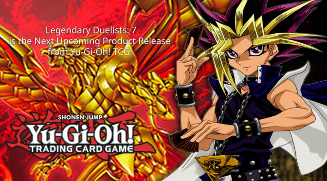 Legendary Duelists: 7 is the Next Upcoming Product Release from Yu-Gi-Oh! TCG