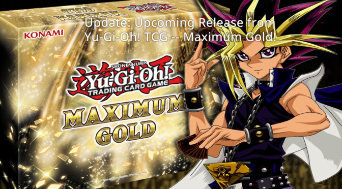 Update: Upcoming Release from Yu-Gi-Oh! TCG — Maximum Gold