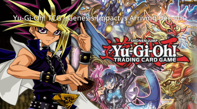Yu-Gi-Oh! TCG -- Genesis Impact is Arriving December 4th