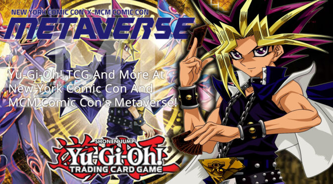Konami Digital Entertainment Showcases Its Yu-Gi-Oh! TRADING CARD GAME And More At New York Comic Con And MCM Comic Con's Metaverse!