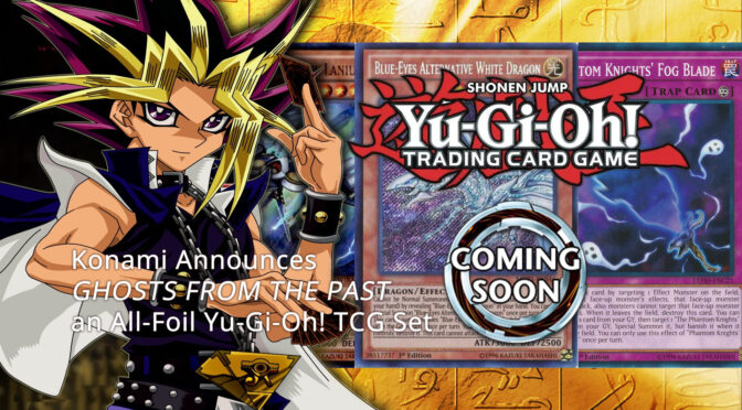Konami Announces GHOSTS FROM THE PAST an All-Foil Yu-Gi-Oh! TCG Set