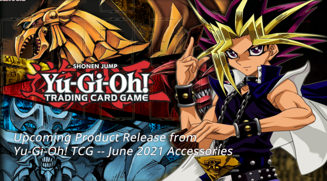 Upcoming Product Releases from Yu-Gi-Oh! TCG — June 2021 Accessories