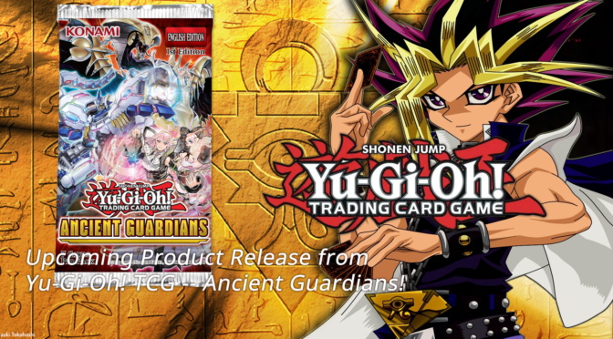 Upcoming Product Release from Yu-Gi-Oh! TCG — Ancient Guardians [updated]