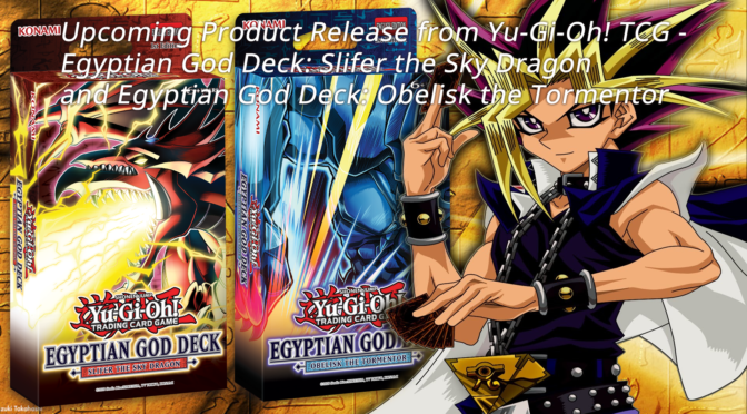 Product Releases Coming in June from Yu-Gi-Oh! TCG: Egyptian God Deck: Slifer the Sky Dragon and Egyptian God Deck: Obelisk the Tormentor