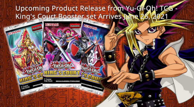 Yu-Gi-Oh! TCG — King's Court Booster set Arrives June 25, 2021