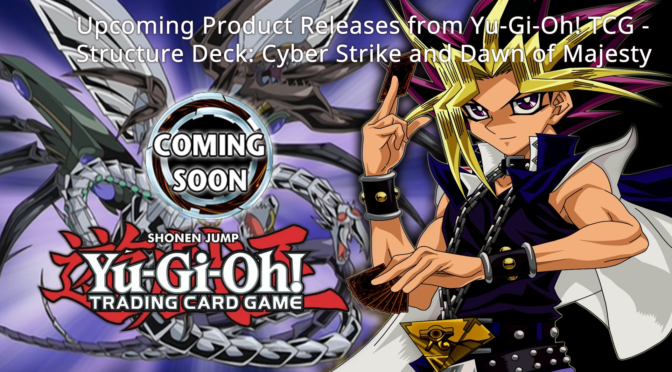 More July and August Product Releases from Yu-Gi-Oh! TCG – Structure Deck: Cyber Strike and Dawn of Majesty