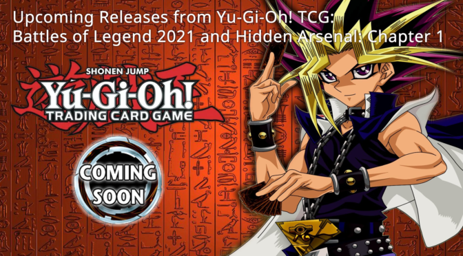 Upcoming Releases from Yu-Gi-Oh! TCG: Battles of Legend 2021 and Hidden Arsenal: Chapter 1