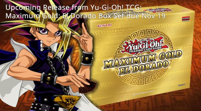 Yu-Gi-Oh! TCG – Maximum Gold: El Dorado Box Set Due Nov 19, 2021 – Updated