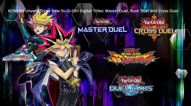 KONAMI Unveils Three New Yu-Gi-Oh! Digital Titles: Master Duel, Rush Duel and Cross Duel